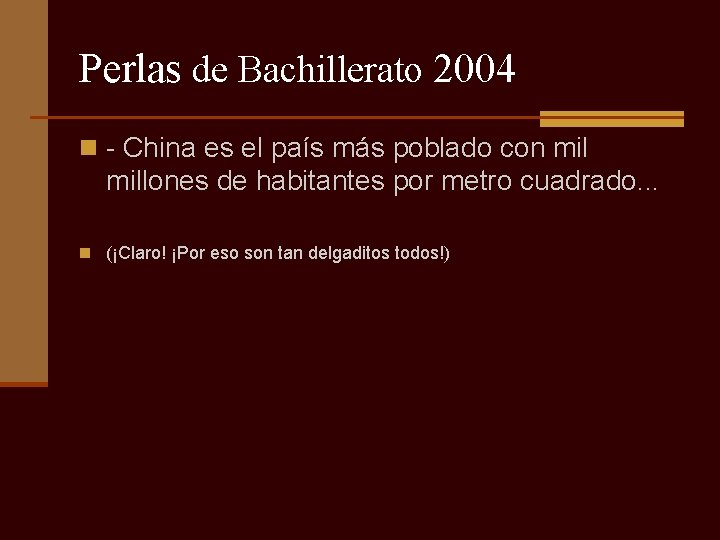 Perlas de Bachillerato 2004 n - China es el país más poblado con millones