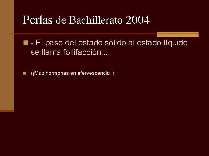Perlas de Bachillerato 2004 n - El paso del estado sólido al estado líquido