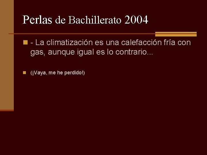 Perlas de Bachillerato 2004 n - La climatización es una calefacción fría con gas,
