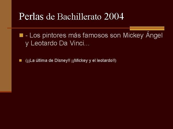 Perlas de Bachillerato 2004 n - Los pintores más famosos son Mickey Ángel y