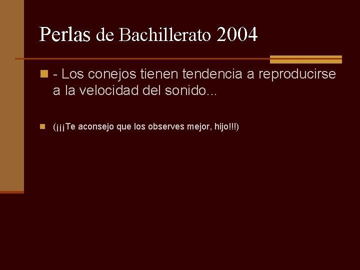 Perlas de Bachillerato 2004 n - Los conejos tienen tendencia a reproducirse a la