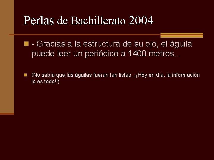 Perlas de Bachillerato 2004 n - Gracias a la estructura de su ojo, el