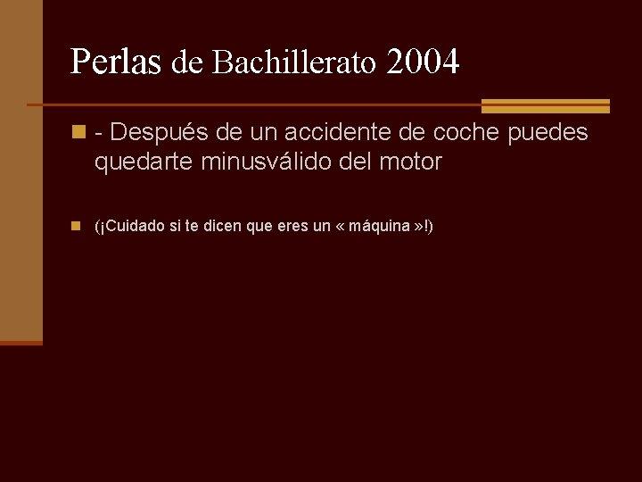 Perlas de Bachillerato 2004 n - Después de un accidente de coche puedes quedarte