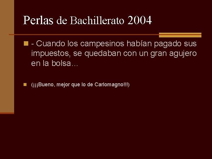 Perlas de Bachillerato 2004 n - Cuando los campesinos habían pagado sus impuestos, se