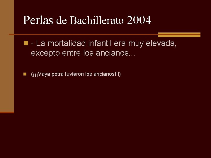 Perlas de Bachillerato 2004 n - La mortalidad infantil era muy elevada, excepto entre
