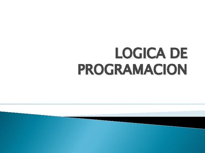 LOGICA DE PROGRAMACION