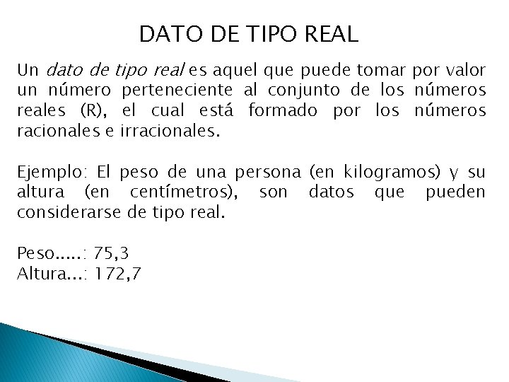 DATO DE TIPO REAL Un dato de tipo real es aquel que puede tomar