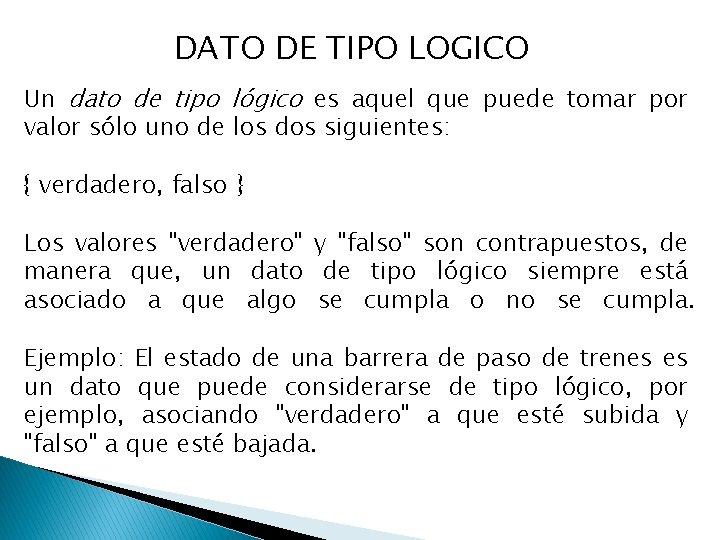 DATO DE TIPO LOGICO Un dato de tipo lógico es aquel que puede tomar