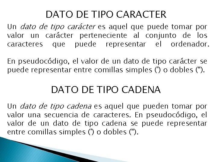 DATO DE TIPO CARACTER Un dato de tipo carácter es aquel que puede tomar