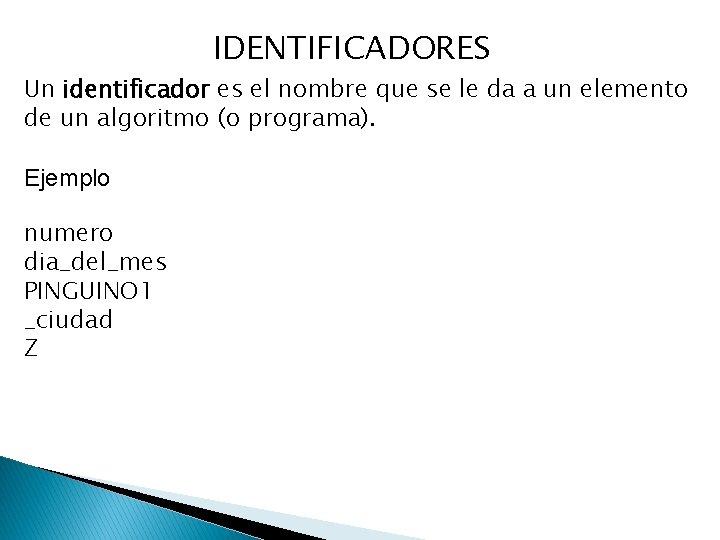 IDENTIFICADORES Un identificador es el nombre que se le da a un elemento de