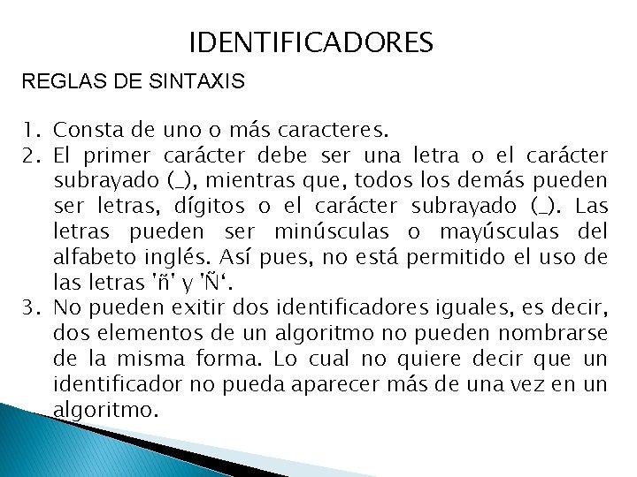 IDENTIFICADORES REGLAS DE SINTAXIS 1. Consta de uno o más caracteres. 2. El primer