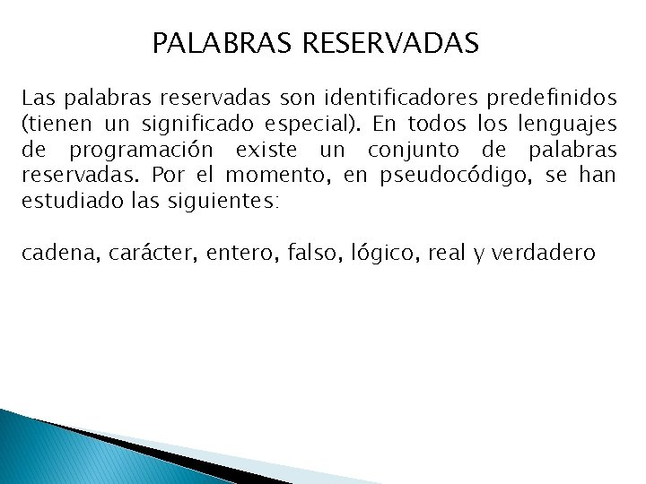 PALABRAS RESERVADAS Las palabras reservadas son identificadores predefinidos (tienen un significado especial). En todos