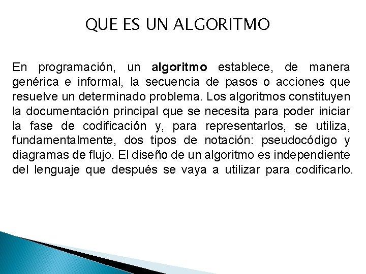 QUE ES UN ALGORITMO En programación, un algoritmo establece, de manera genérica e informal,