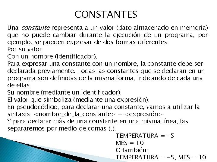 CONSTANTES Una constante representa a un valor (dato almacenado en memoria) que no puede