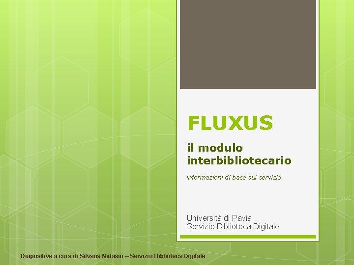 FLUXUS il modulo interbibliotecario informazioni di base sul servizio Università di Pavia Servizio Biblioteca