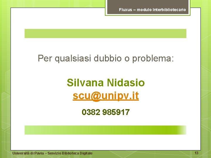 Fluxus – modulo Interbibliotecario Per qualsiasi dubbio o problema: Silvana Nidasio scu@unipv. it 0382