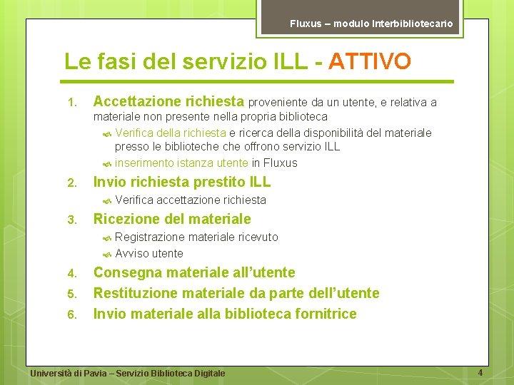 Fluxus – modulo Interbibliotecario Le fasi del servizio ILL - ATTIVO 1. Accettazione richiesta