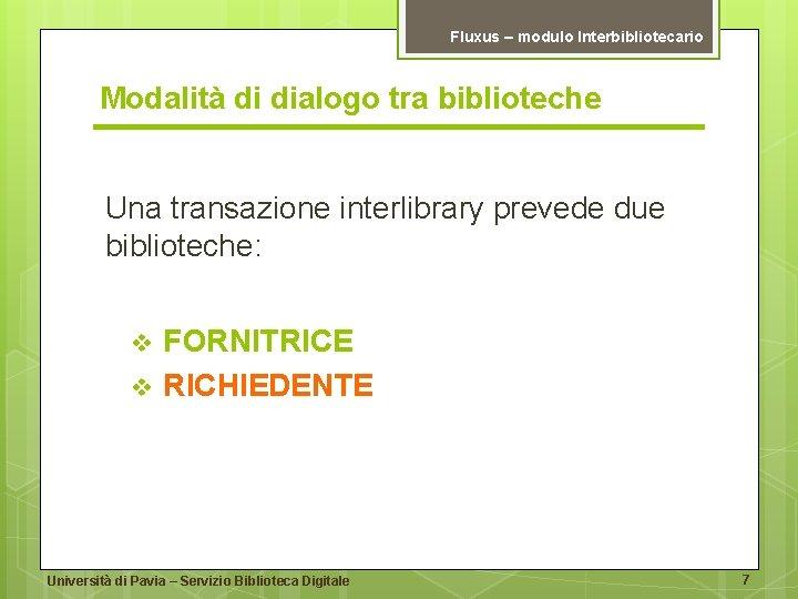 Fluxus – modulo Interbibliotecario Modalità di dialogo tra biblioteche Una transazione interlibrary prevede due