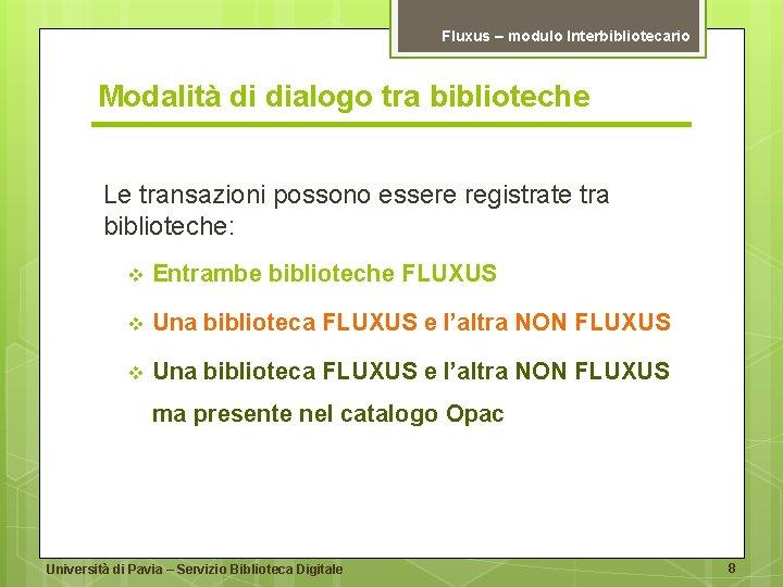 Fluxus – modulo Interbibliotecario Modalità di dialogo tra biblioteche Le transazioni possono essere registrate