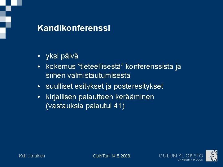 """Kandikonferenssi • yksi päivä • kokemus """"tieteellisestä"""" konferenssista ja siihen valmistautumisesta • suulliset esitykset"""