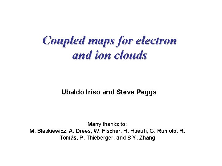 Coupled maps for electron and ion clouds Ubaldo Iriso and Steve Peggs Many thanks