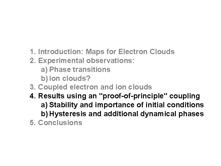 1. Introduction: Maps for Electron Clouds 2. Experimental observations: a) Phase transitions b) Ion