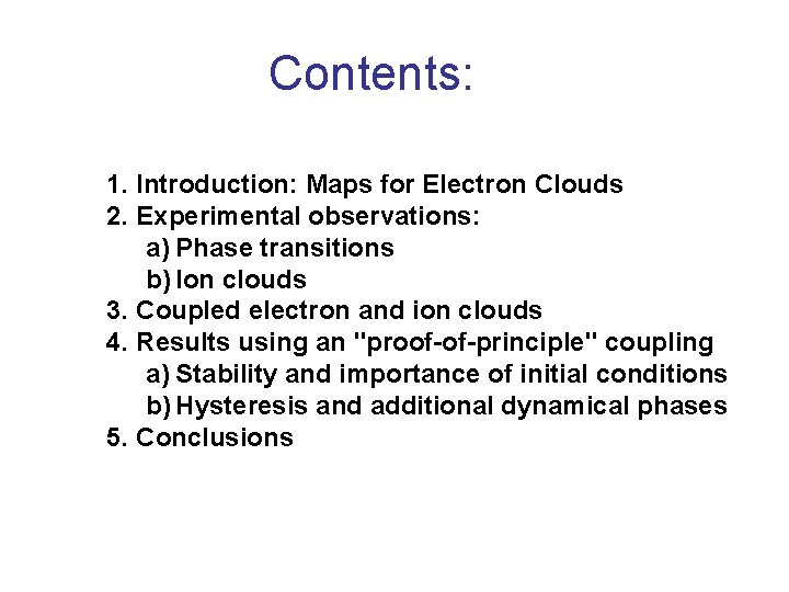 Contents: 1. Introduction: Maps for Electron Clouds 2. Experimental observations: a) Phase transitions b)