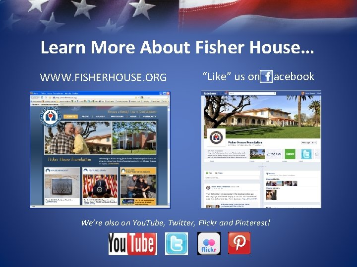 """Learn More About Fisher House… WWW. FISHERHOUSE. ORG """"Like"""" us on We're also"""
