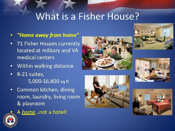 """What is a Fisher House? • """"Home away from home"""" • 71 Fisher Houses"""