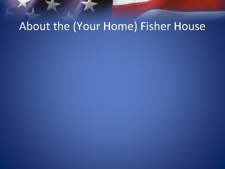 About the (Your Home) Fisher House