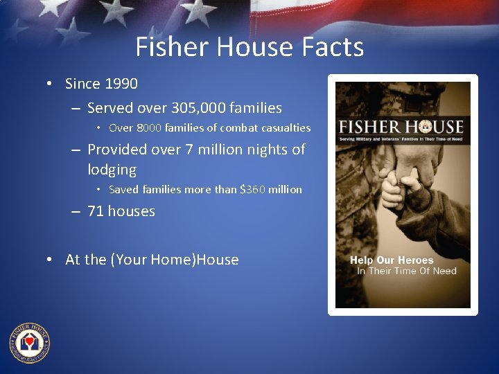 Fisher House Facts • Since 1990 – Served over 305, 000 families • Over