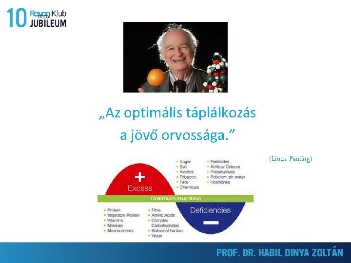 """""""Az optimális táplálkozás a jövő orvossága. """" (Linus Pauling)"""