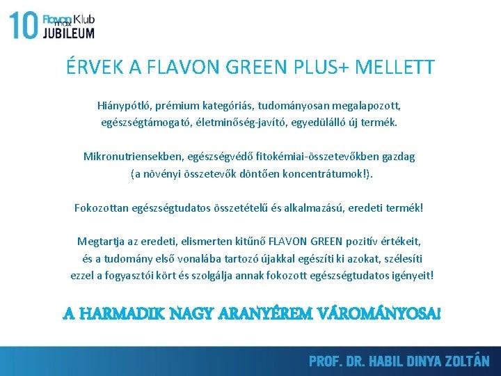 ÉRVEK A FLAVON GREEN PLUS+ MELLETT Hiánypótló, prémium kategóriás, tudományosan megalapozott, egészségtámogató, életminőség-javító, egyedülálló