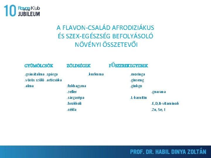 A FLAVON-CSALÁD AFRODIZIÁKUS ÉS SZEX-EGÉSZSÉG BEFOLYÁSOLÓ NÖVÉNYI ÖSSZETEVŐI GYÜMÖLCSÖK. gránátalma. spárga. vörös szőlő. articsóka.