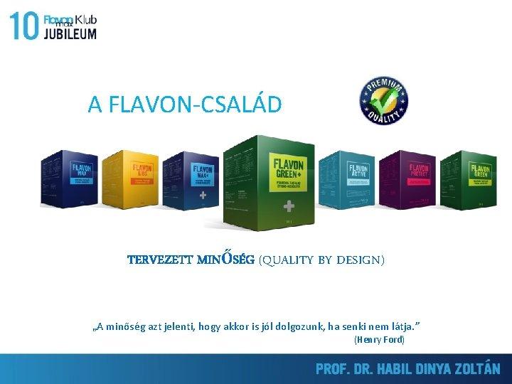 """A FLAVON-CSALÁD TERVEZETT MINŐSÉG (QUALITY BY DESIGN) """"A minőség azt jelenti, hogy akkor is"""