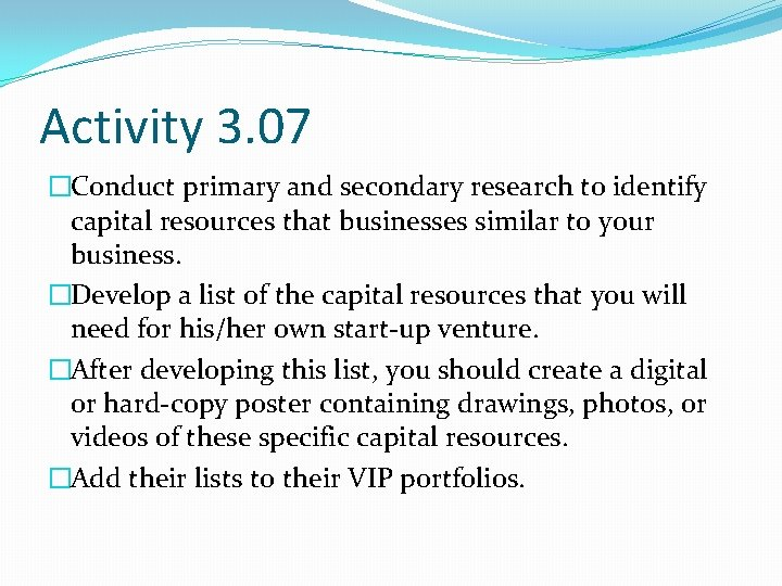 Activity 3. 07 �Conduct primary and secondary research to identify capital resources that businesses