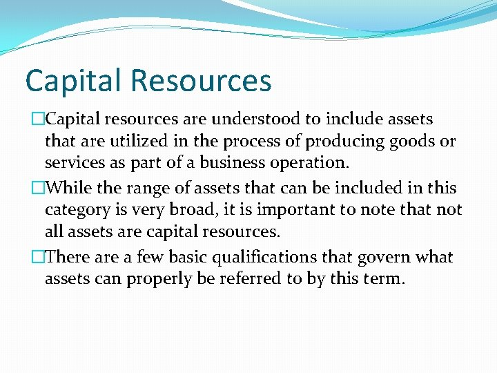 Capital Resources �Capital resources are understood to include assets that are utilized in the