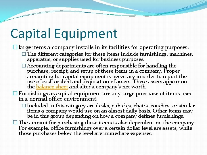 Capital Equipment � large items a company installs in its facilities for operating purposes.