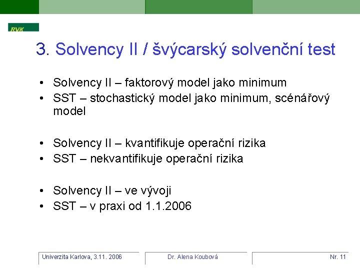 3. Solvency II / švýcarský solvenční test • Solvency II – faktorový model jako
