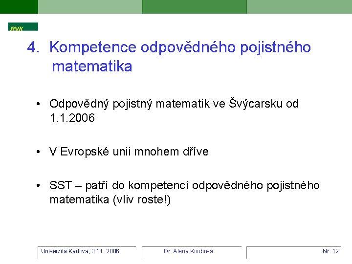 4. Kompetence odpovědného pojistného matematika • Odpovědný pojistný matematik ve Švýcarsku od 1. 1.