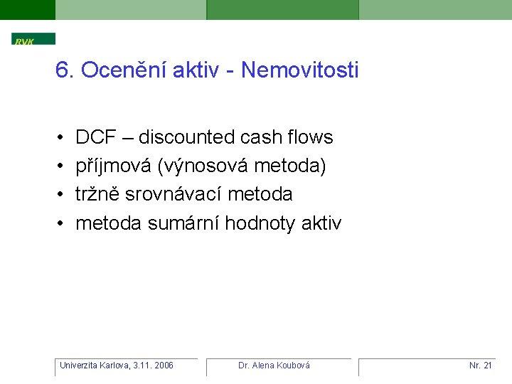 6. Ocenění aktiv - Nemovitosti • • DCF – discounted cash flows příjmová (výnosová