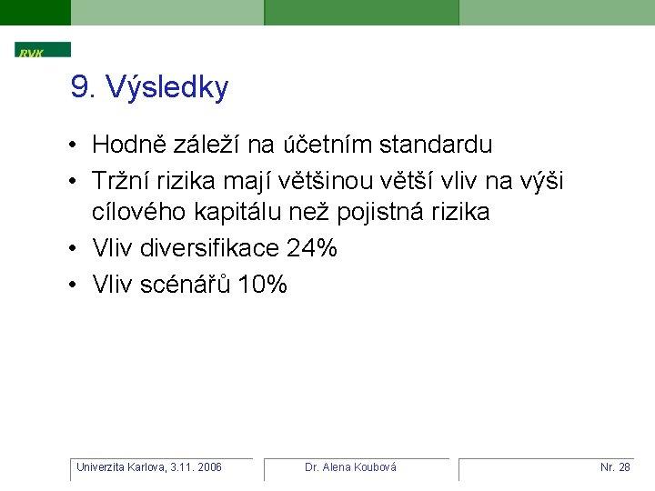 9. Výsledky • Hodně záleží na účetním standardu • Tržní rizika mají většinou větší
