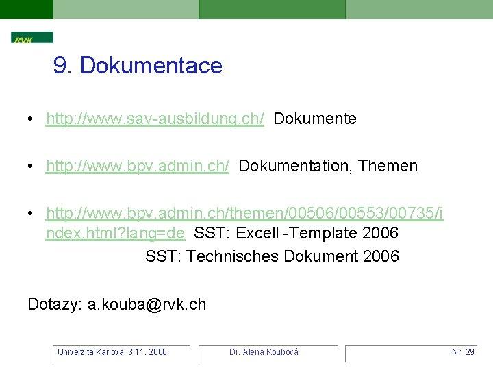 9. Dokumentace • http: //www. sav-ausbildung. ch/ Dokumente • http: //www. bpv. admin. ch/