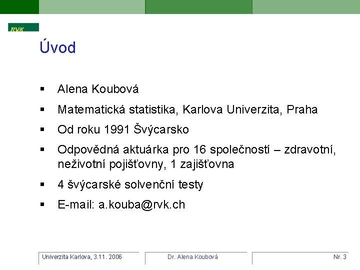 Úvod § Alena Koubová § Matematická statistika, Karlova Univerzita, Praha § Od roku 1991