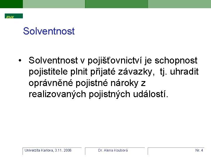 Solventnost • Solventnost v pojišťovnictví je schopnost pojistitele plnit přijaté závazky, tj. uhradit oprávněné