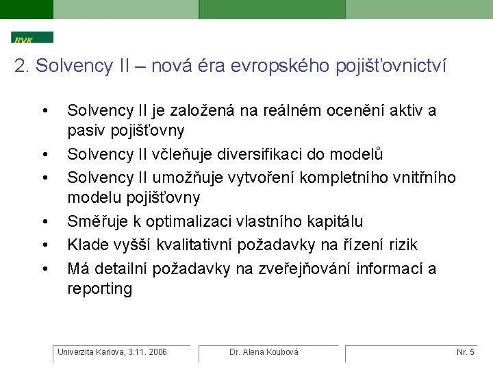 2. Solvency II – nová éra evropského pojišťovnictví • • • Solvency II je
