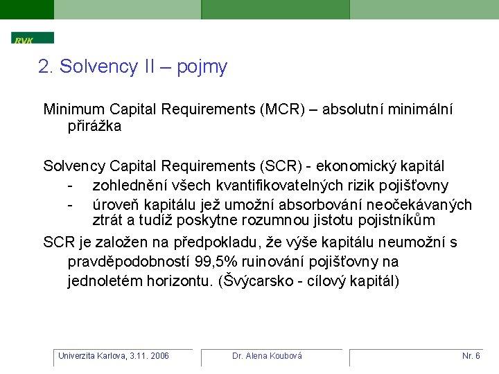 2. Solvency II – pojmy Minimum Capital Requirements (MCR) – absolutní minimální přirážka Solvency