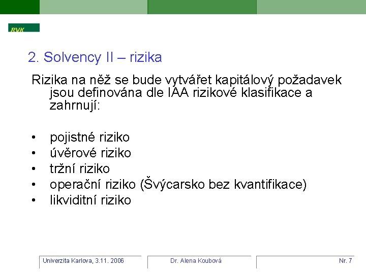 2. Solvency II – rizika Rizika na něž se bude vytvářet kapitálový požadavek jsou