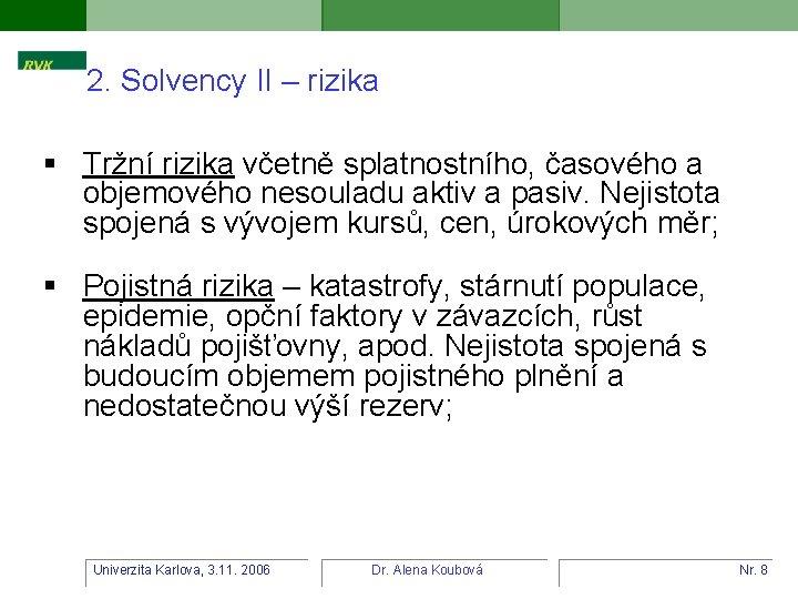 2. Solvency II – rizika § Tržní rizika včetně splatnostního, časového a objemového nesouladu