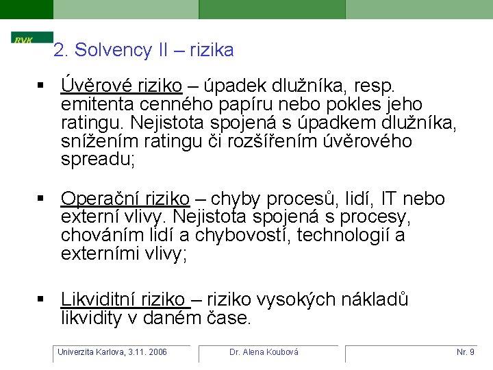2. Solvency II – rizika § Úvěrové riziko – úpadek dlužníka, resp. emitenta cenného